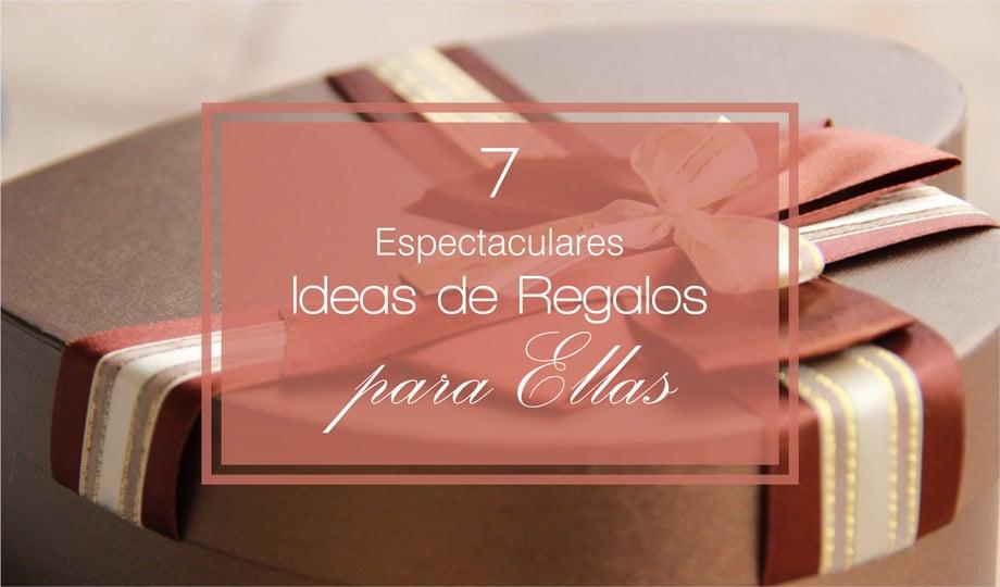 Ideas Para Regalos. 7 Para Sorprender A Una Mujer y Donde Conseguirlos