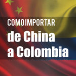 Como importar de China a Colombia