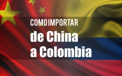 Como Importar de China a Colombia en 10 pasos. La Guía 2019